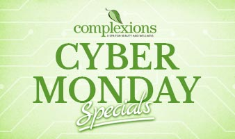 Cyber Monday Specials - Complexions Spa