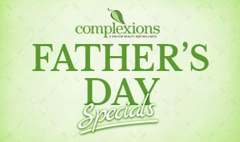 Father's Day Specials - Complexions Spa
