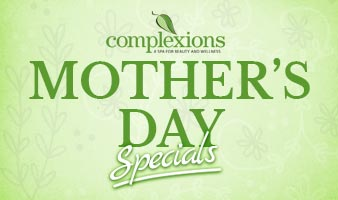 Complexions Spa - Mother's Day Specials